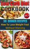 Low Carb Diet Cookbook. Vol. 3. 30 Dinner Recipes. How To Lose Weight Fast Without Starving