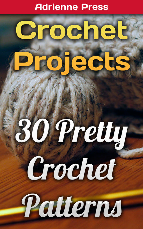 Crochet Projects: 30 Pretty Crochet Patterns - Ebooksy