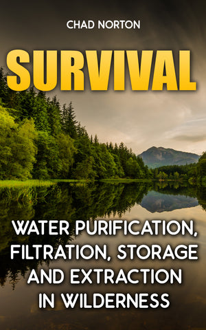Survival: Water Purification, Filtration, Storage, and Extraction in the Wilderness - Ebooksy