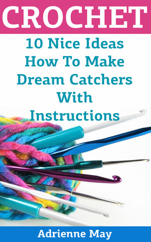 Crochet Dreamcatchers:  10 Nice Crochet Projects With Instructions - Ebooksy