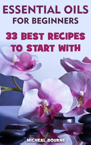 Essential Oils for Beginners: 33 Best Recipes to Start With - Ebooksy