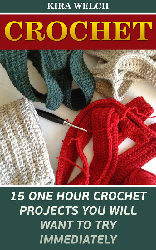 Crochet: 15 One Hour Crochet Projects You Will Want To Try Immediately - Ebooksy