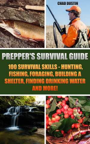Prepper's Survival Guide:  100 Survival Skills - Hunting, Fishing, Foraging, Building a Shelter, Finding Drinking Water And More! - buy ebooks at Ebooksy