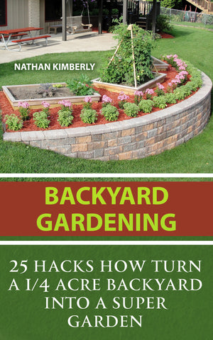 Backyard Gardening: 25 Hacks How Turn a 1/4 Acre Backyard Into a Super Garden - buy ebooks at Ebooksy