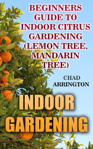 Indoor Gardening: Beginners Guide to Indoor Citrus Gardening (Lemon Tree, Mandarin Tree) - buy ebooks at Ebooksy