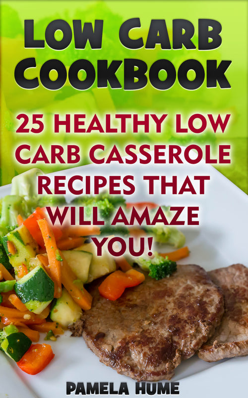 Low Carb Cookbook: 36 Healthy Low Carb Casserole Recipes That Will Amaze You!