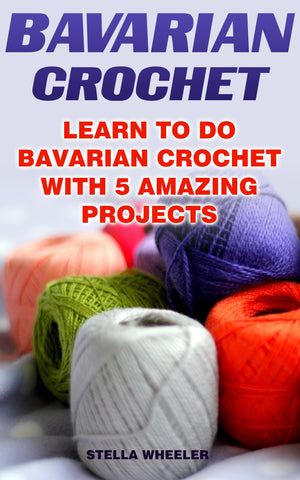 Bavarian Crochet: Learn To Do Bavarian Crochet With 5 Amazing Projects - best books on Ebooksy