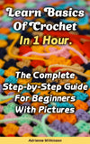 Crochet In 1 Hour: The Complete Step-by-Step Guide For Beginners With Pictures