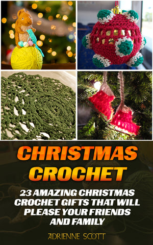 Christmas Crochet: 23 Amazing Christmas Crochet Gifts That Will Please Your Friends And Family - best books on Ebooksy