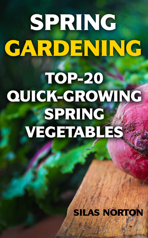Spring Gardening: Top-20 Quick-Growing Spring Vegetables - best books on Ebooksy