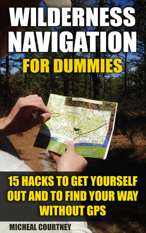 Wilderness Navigation for Dummies: 15 Hacks To Get Yourself Out And To Find Your Way Without GPS - Ebooksy