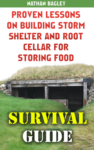 Survival Guide: Proven Lessons on Building Storm Shelter and Root Cellar For Storing Food - Ebooksy
