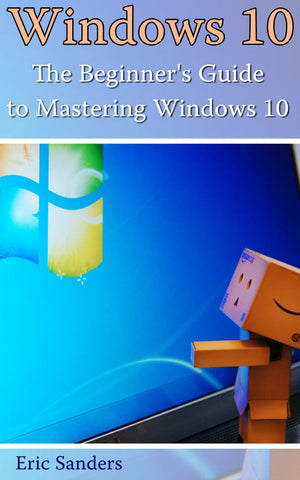 Windows 10.  The Beginner's Guide to Mastering Windows 10 - best books on Ebooksy