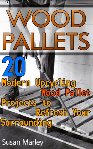 Wood Pallets: 20 Modern Upcycling Wood Pallet Projects to Refresh Your Surrounding - Ebooksy