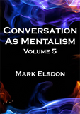 Conversation As Mentalism Vol. 5 by Mark Elsdon - Mystique Factory