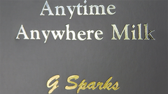 Anytime Anywhere Milk by G Sparks