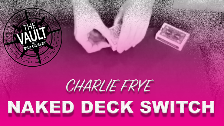 The Vault - Naked Deck Switch by Charlie Frye Mixed Media DOWNLOAD - Mystique Factory Magic