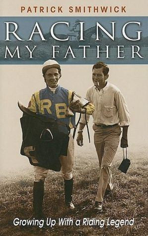 Racing My Father by Patrick Smithwick: Authentic Autographed Copy - Saratoga Saddlery