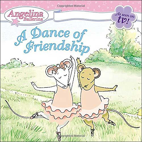 Angelina Ballerina: A Dance of Friendship by Katharine Holabird and Helen Craig