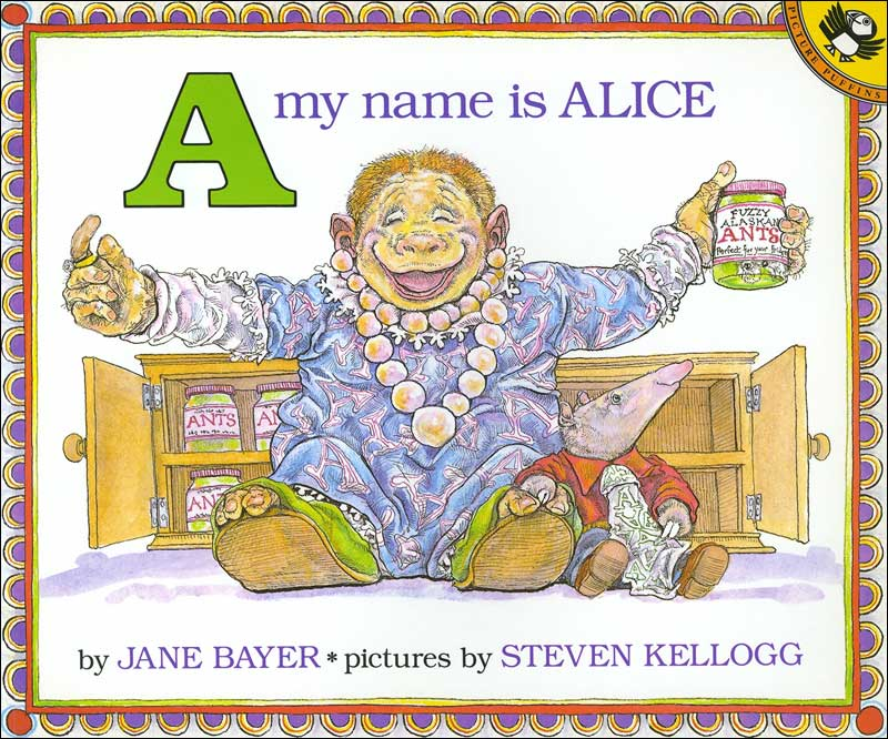 A My Name is Alice by Jane Bayer; illustrated by Stephen Kellogg