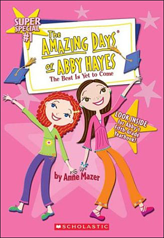 The Amazing Days of Abby Hayes: The Best is Yet to Come by Anne Mazer
