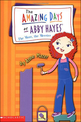 The Amazing Days of Abby Hayes: The More, the Merrier by Anne Mazer