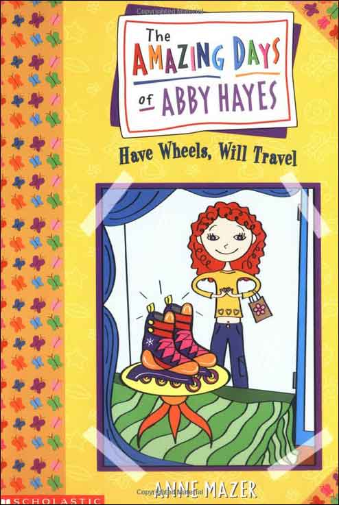 The Amazing Days of Abby Hayes: Have Wheels, Will Travel by Anne Mazer
