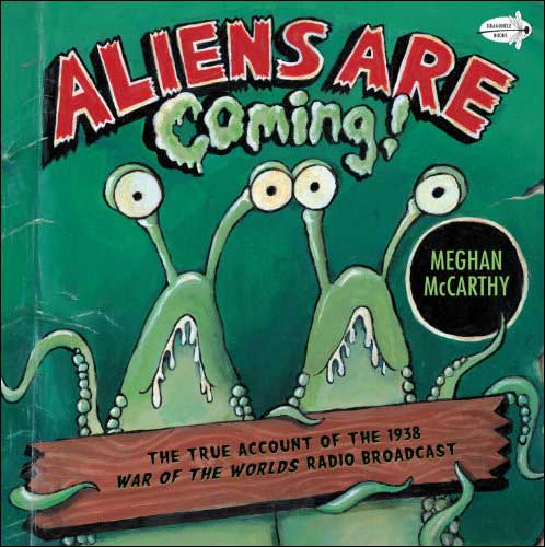 Aliens are Coming! The True Account of the 1938 War of the Worlds Radio Broadcast by Meghan McCarthy