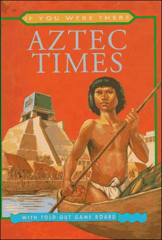 Aztec Times (If You Were There series)