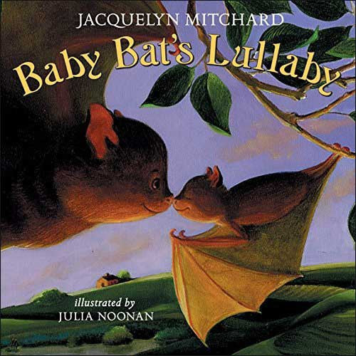 Baby Bat's Lullaby by Jacquelyn Mitchard