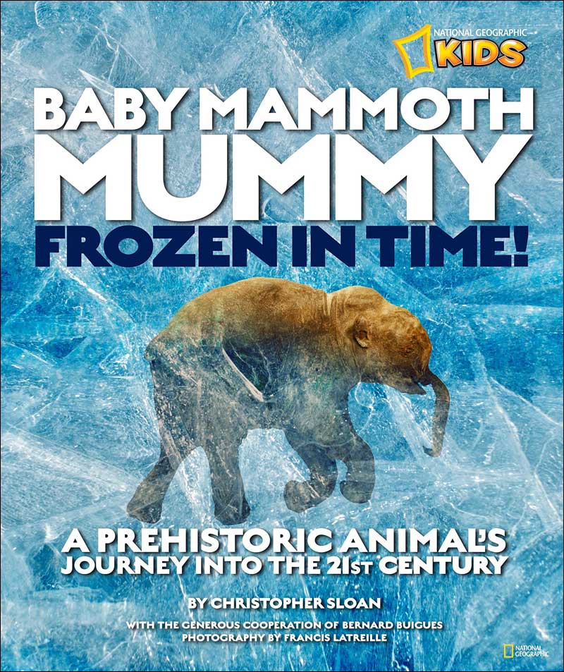 Baby Mammoth Mummy: Frozen In Time! (National Geographic Kids) by Christopher Sloan