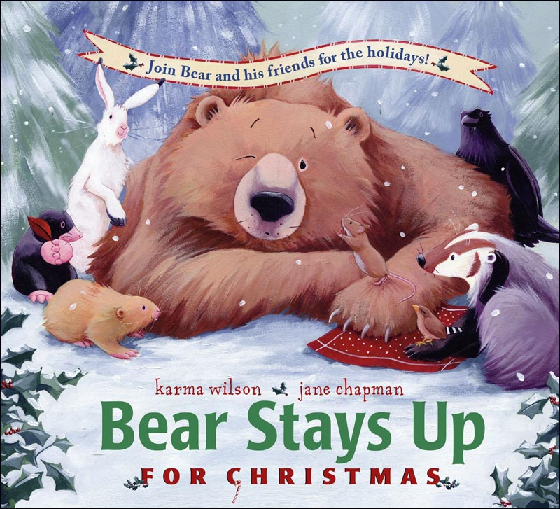 Bear Stays Up for Christmas by Karma Wilson; illustrated by Jane Chapman