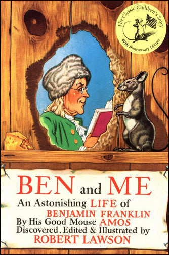 Ben and Me: An Astonishing Life of Benjamin Franklin By His Good Mouse Amos by Robert Lawson