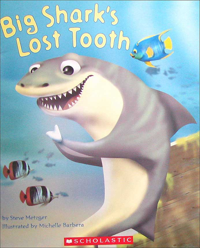 Big Shark's Lost Tooth by Steve Metzger, illustrated by Michelle Barbara