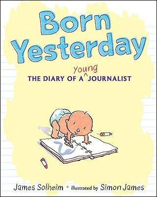 Born Yesterday: The Diary of a Young Journalist by James Solheim