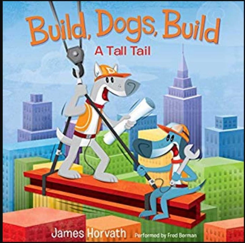 Build, Dogs, Build: A Tall Tail by James Horvath