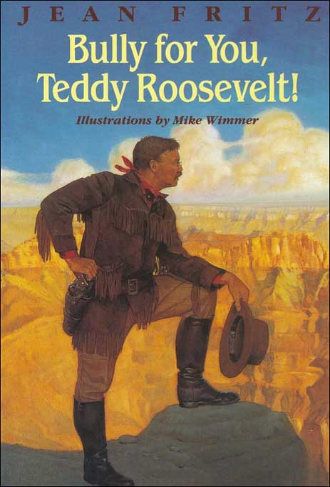 Bully for You, Teddy Roosevelt! by Jean Fritz;