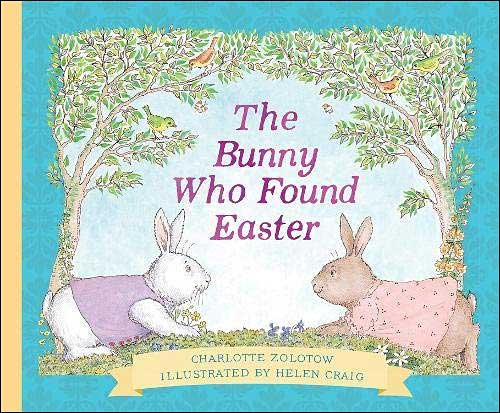 The Bunny Who Found Easter  by Charlotte Zolotow; illustrated by Helen Craig