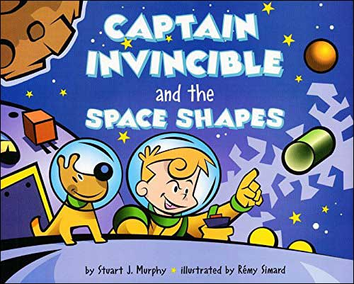 Captain Invincible and the Space Shapes by Stuart J. Murphy;  illustrated by Remy Simard