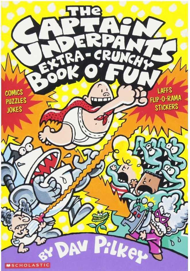 Captain Underpants: The Captain Underpants Extra-Crunchy Book O' Fun by Dav Pilkey