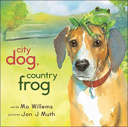 City Dog, Country Frog by Mo Willems; illustrated by Jon Muth