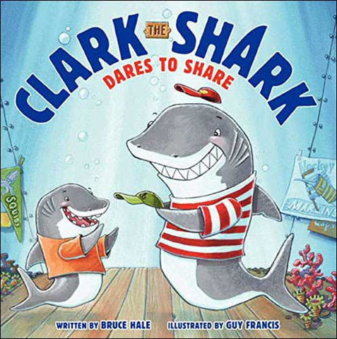 Clark the Shark Dares to Share by Bruce Hale, illustrated by Guy Francis