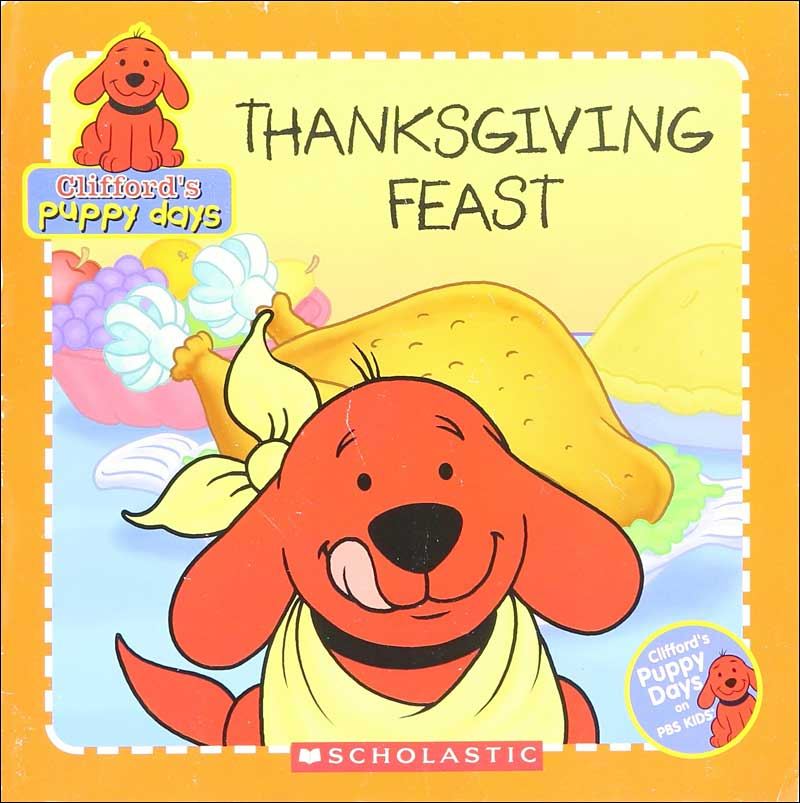 Clifford's Puppy Days: Thanksgiving Feast by Quinlan Lee; illustrated by Jim Durk