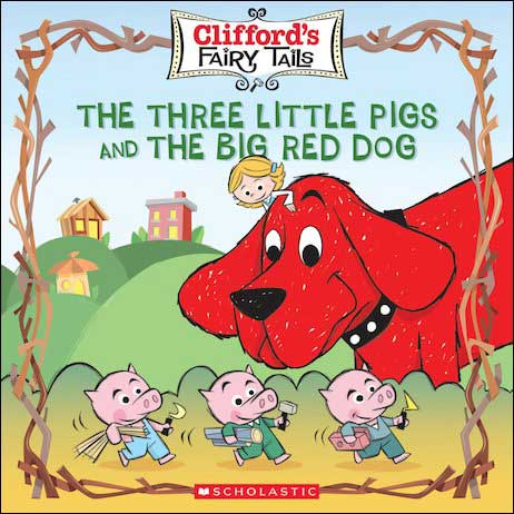 Clifford's Fairy Tales: The Three Little Pigs and the Big Red Dog by Norman Bridwell