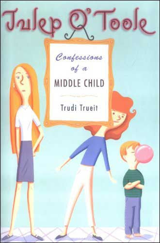 Julep O'Toole: Confessions of a Middle Child by Trudi Trueit
