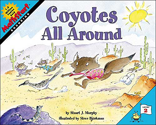 Coyotes All Around MathStart series (rounding) by Stuart Murphy; illustrated by Steve Bjorkman