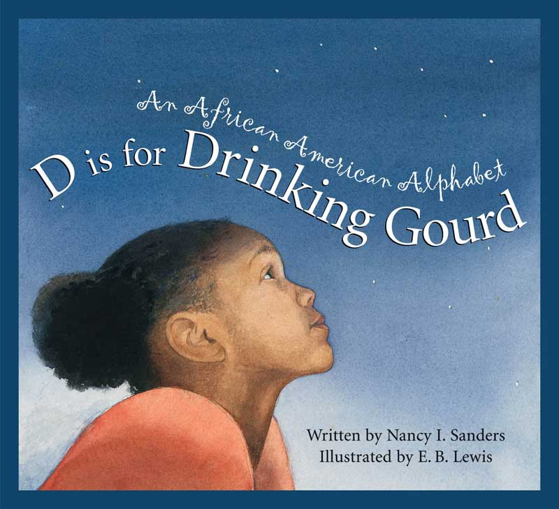 D is for Drinking Gourd: An African American Alphabet by Nancy Sanders; illustrated by B. Lewis