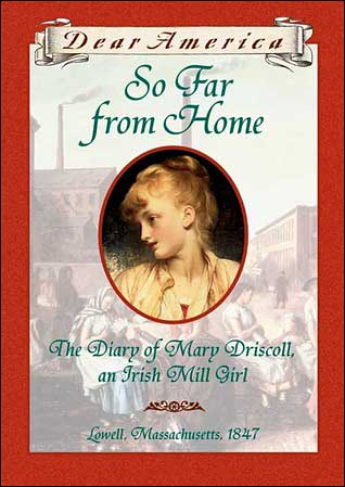 Dear America: So Far From Home: The Diary of Mary Driscoll, An Irish Mill Girl, Lowell, Massachusetts, 1847