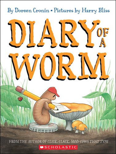 Diary of a Worm by Doreen Cronin, illustrated by Harry Bliss