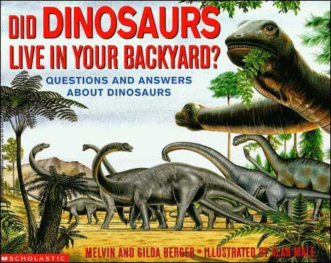Did Dinosaurs Live in Your Backyard?  by Melvin and Gilda Berger
